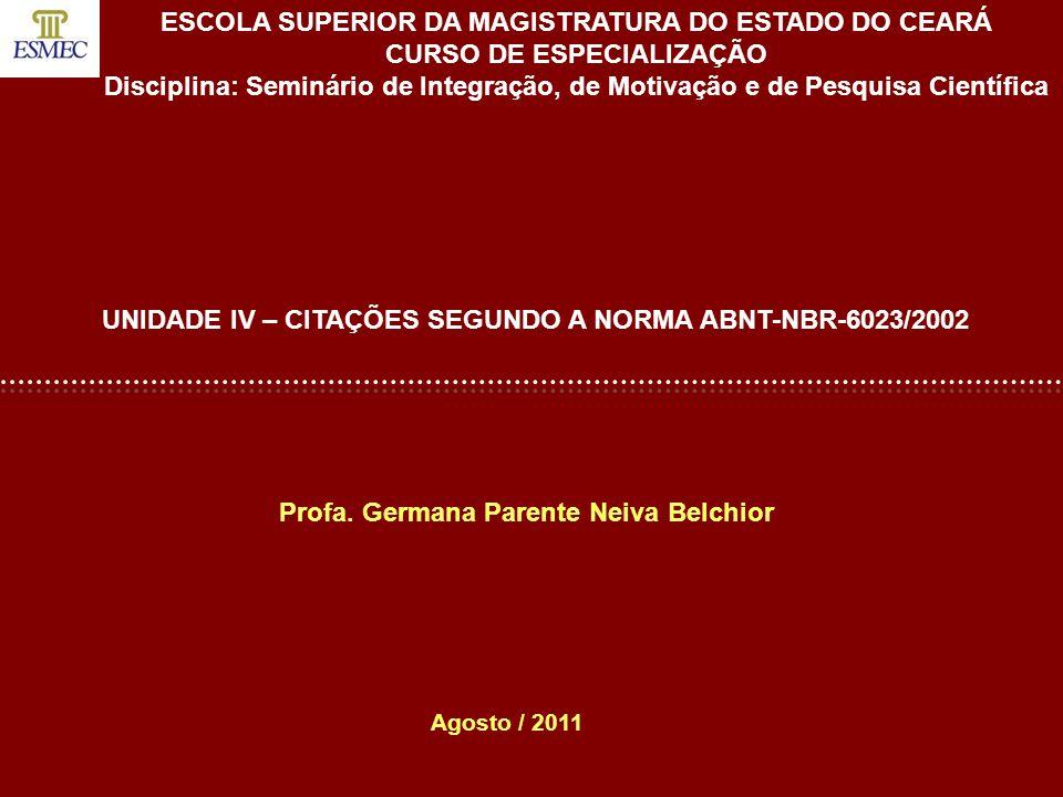 Profa. Germana Parente Neiva Belchior UNIDADE IV – CITAÇÕES SEGUNDO A NORMA ABNT-NBR-6023/2002 Agosto / 2011 ESCOLA SUPERIOR DA MAGISTRATURA DO ESTADO