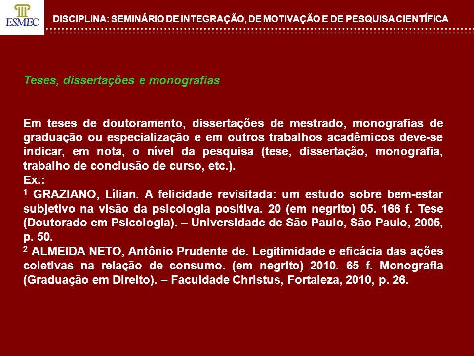 DISCIPLINA: SEMINÁRIO DE INTEGRAÇÃO, DE MOTIVAÇÃO E DE PESQUISA CIENTÍFICA Teses, dissertações e monografias Em teses de doutoramento, dissertações de