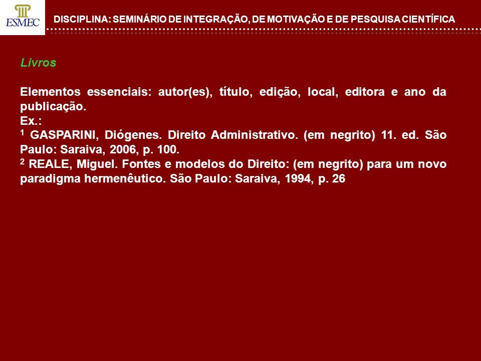 DISCIPLINA: SEMINÁRIO DE INTEGRAÇÃO, DE MOTIVAÇÃO E DE PESQUISA CIENTÍFICA Livros Elementos essenciais: autor(es), título, edição, local, editora e an