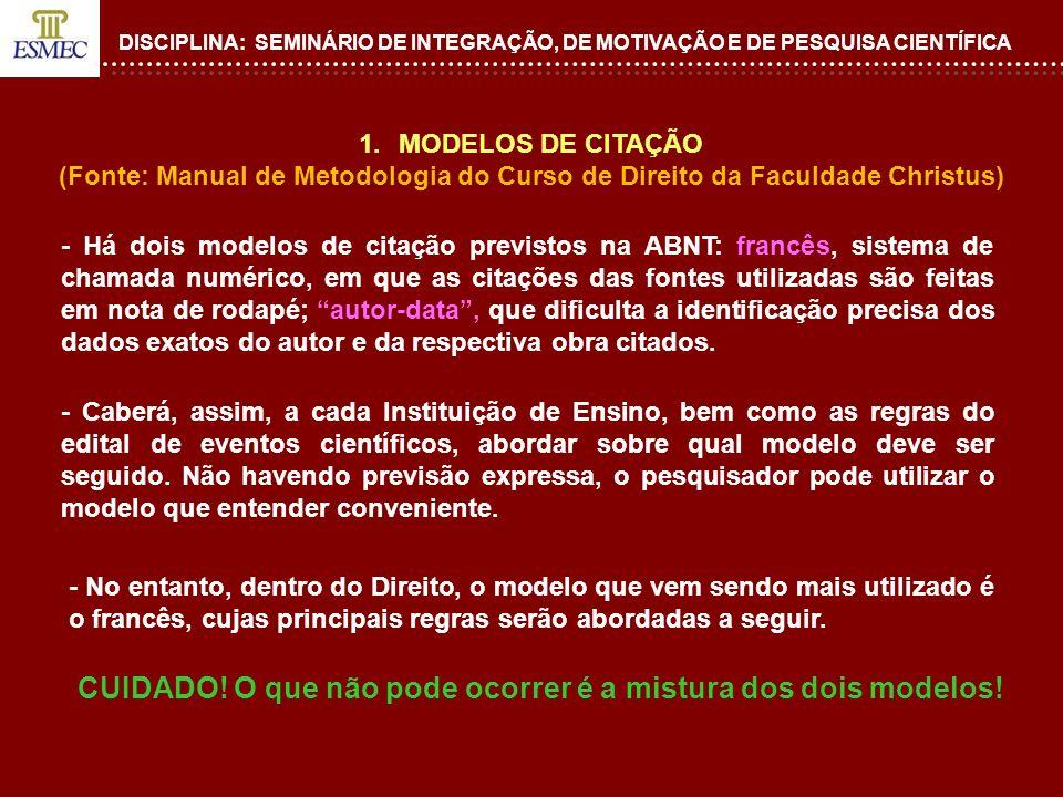 DISCIPLINA: SEMINÁRIO DE INTEGRAÇÃO, DE MOTIVAÇÃO E DE PESQUISA CIENTÍFICA 1.MODELOS DE CITAÇÃO (Fonte: Manual de Metodologia do Curso de Direito da F