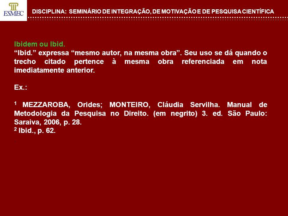 DISCIPLINA: SEMINÁRIO DE INTEGRAÇÃO, DE MOTIVAÇÃO E DE PESQUISA CIENTÍFICA Opus citatum, opere citato ou op.