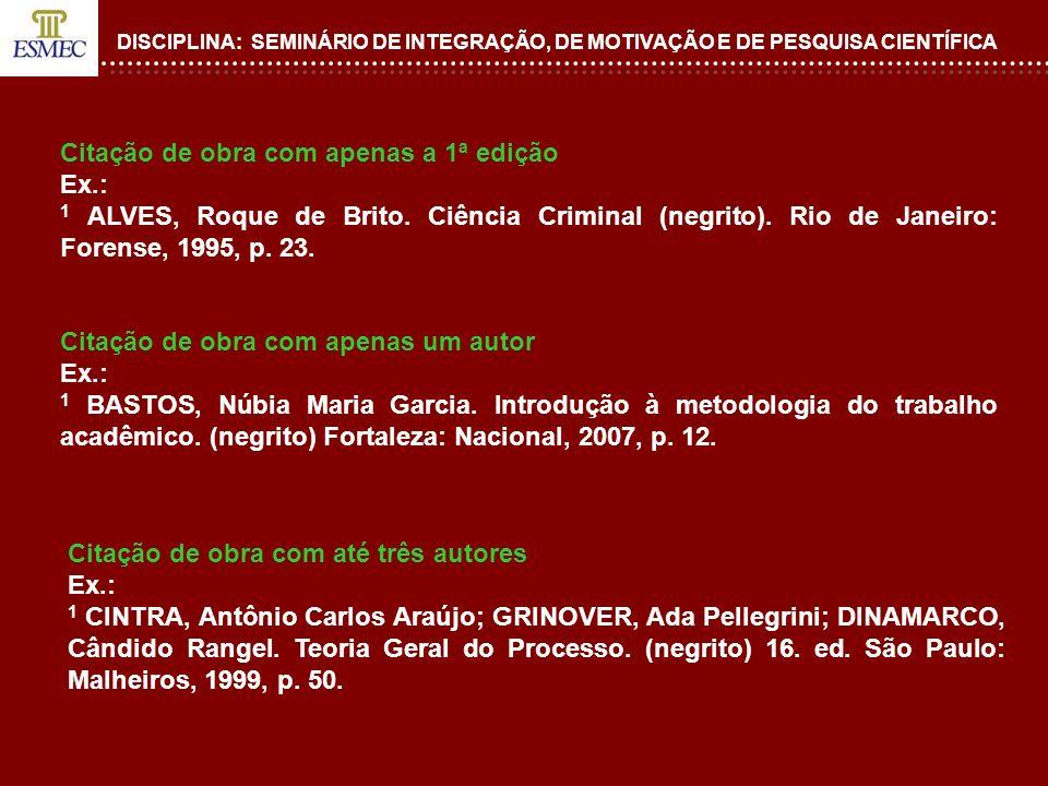 DISCIPLINA: SEMINÁRIO DE INTEGRAÇÃO, DE MOTIVAÇÃO E DE PESQUISA CIENTÍFICA Citação de obra com apenas a 1ª edição Ex.: 1 ALVES, Roque de Brito. Ciênci