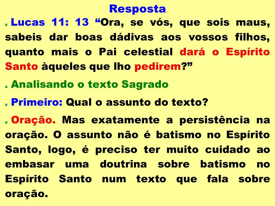 Resposta Lucas 11: 13 Ora, se vós, que sois maus, sabeis dar boas dádivas aos vossos filhos, quanto mais o Pai celestial dará o Espírito Santo àqueles