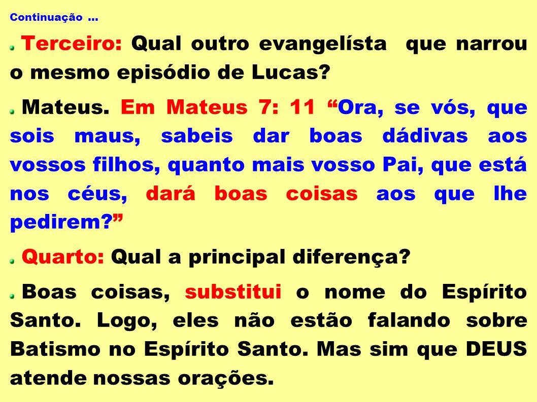 Continuação... Terceiro: Qual outro evangelísta que narrou o mesmo episódio de Lucas? Mateus. Em Mateus 7: 11 Ora, se vós, que sois maus, sabeis dar b