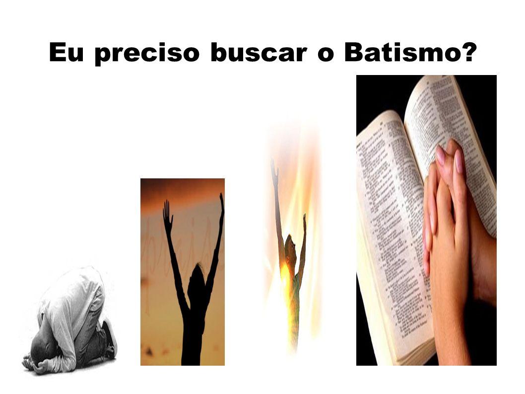 Eu preciso buscar o Batismo?