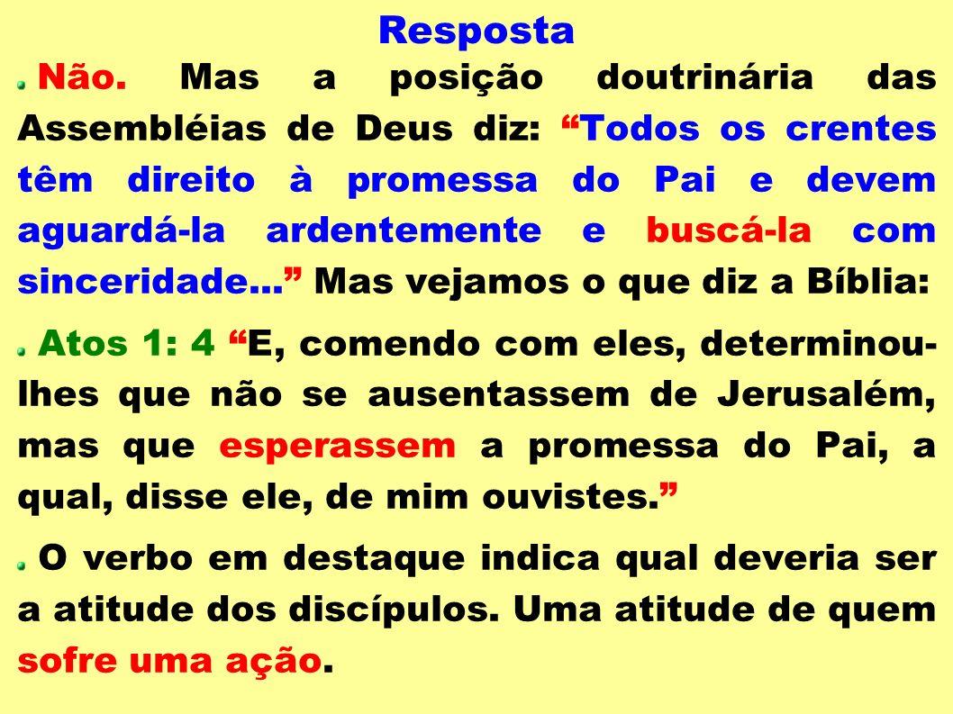 Resposta Não. Mas a posição doutrinária das Assembléias de Deus diz: Todos os crentes têm direito à promessa do Pai e devem aguardá-la ardentemente e