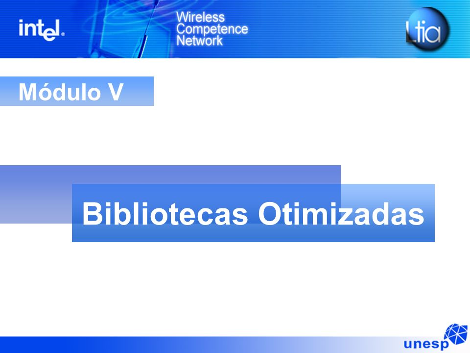 Bibliotecas de Otimização Bibliotecas otimizadas para os processadores Intel ® XScale Disponíveis e no site PCA Developer Network http://www.intel.com/pca