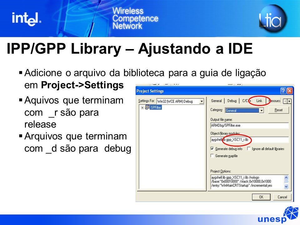 IPP/GPP Library – Ajustando a IDE Aquivos que terminam com _r são para release Arquivos que terminam com _d são para debug Adicione o arquivo da biblioteca para a guia de ligação em Project->Settings