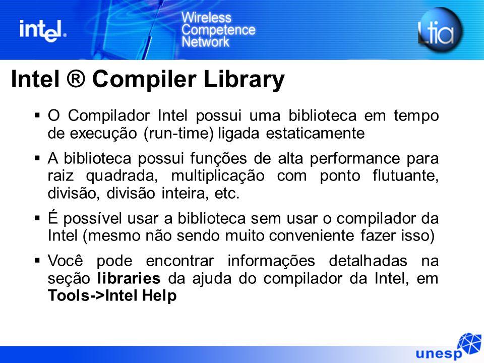 Intel ® Compiler Library O Compilador Intel possui uma biblioteca em tempo de execução (run-time) ligada estaticamente A biblioteca possui funções de alta performance para raiz quadrada, multiplicação com ponto flutuante, divisão, divisão inteira, etc.