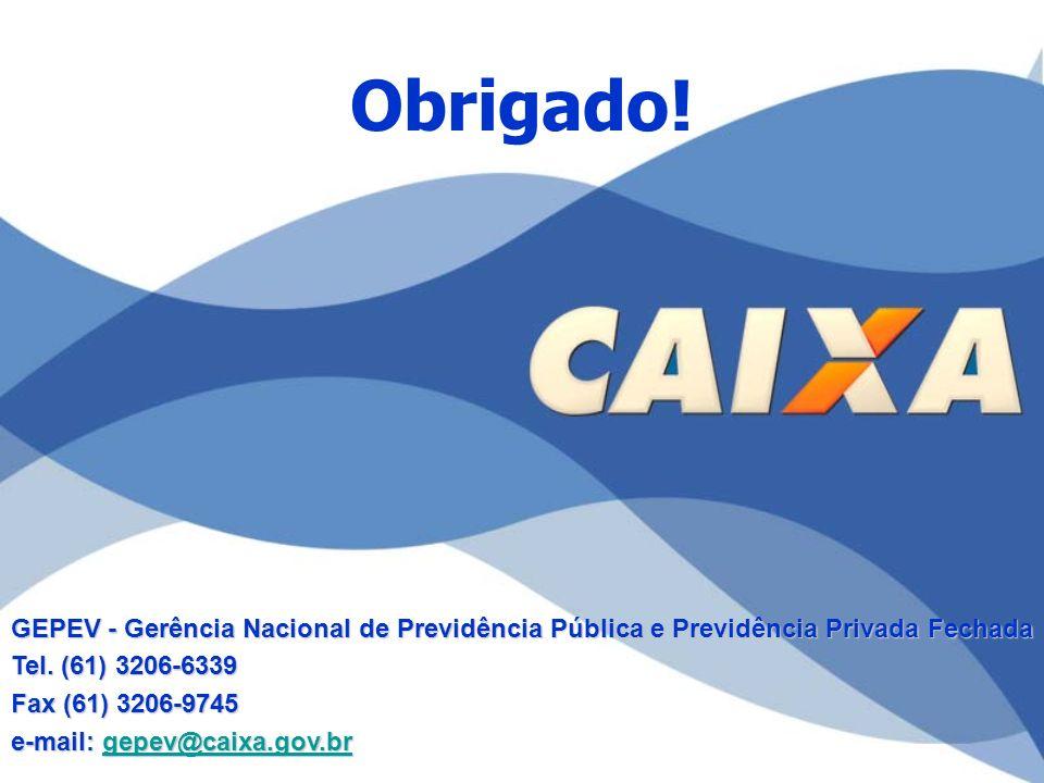 Obrigado! GEPEV - Gerência Nacional de Previdência Pública e Previdência Privada Fechada Tel. (61) 3206-6339 Fax (61) 3206-9745 e-mail: gepev@caixa.go
