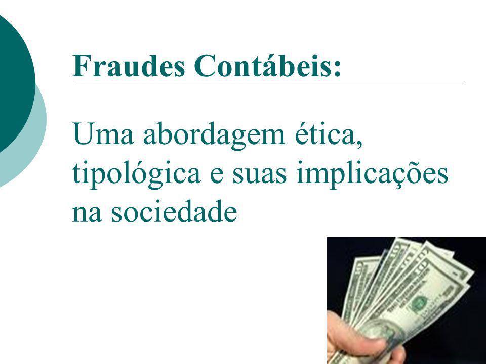 1 Fraudes Contábeis: Uma abordagem ética, tipológica e suas implicações na sociedade