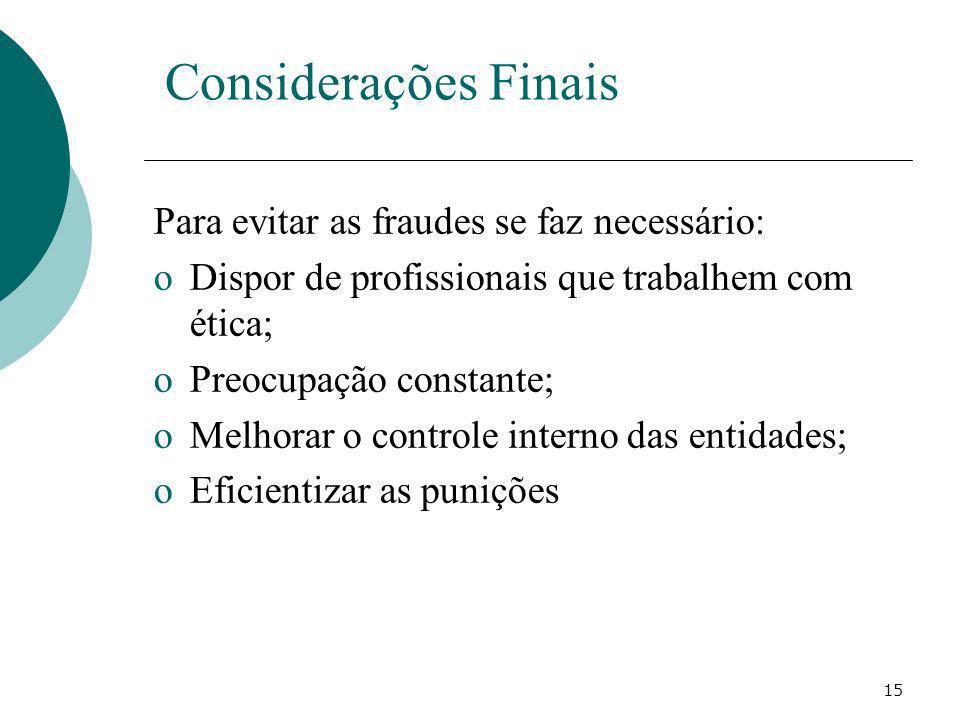 15 Para evitar as fraudes se faz necessário: oDispor de profissionais que trabalhem com ética; oPreocupação constante; oMelhorar o controle interno da