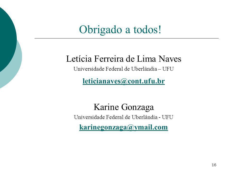 16 Obrigado a todos! Letícia Ferreira de Lima Naves Universidade Federal de Uberlândia – UFU leticianaves@cont.ufu.br Karine Gonzaga Universidade Fede