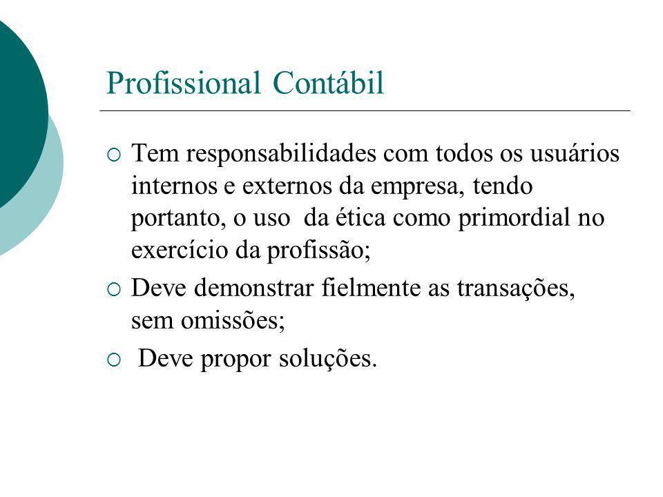 Profissional Contábil Tem responsabilidades com todos os usuários internos e externos da empresa, tendo portanto, o uso da ética como primordial no ex