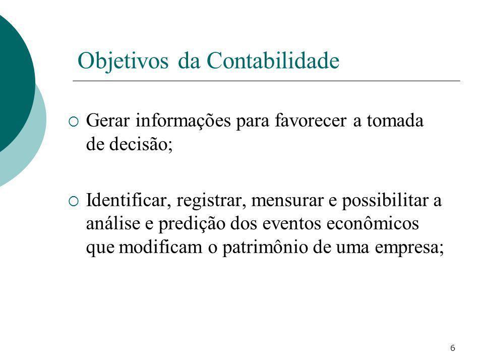 6 Objetivos da Contabilidade Gerar informações para favorecer a tomada de decisão; Identificar, registrar, mensurar e possibilitar a análise e prediçã