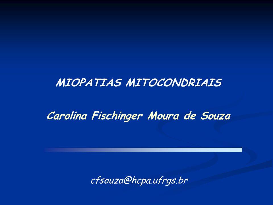 DIAGNÓSTICO DAS MIOPATIAS MITOCONDRIAIS Manifestações Clínicas Músculo: CPEO, fraqueza, fadiga SNC: ataxia, surdez, atrofia óptica HF sugestiva Investigação Clínica Sindrome mitocondrial.