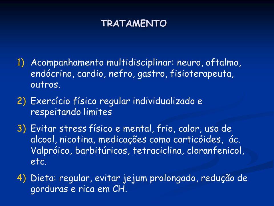 TRATAMENTO 1)Acompanhamento multidisciplinar: neuro, oftalmo, endócrino, cardio, nefro, gastro, fisioterapeuta, outros. 2)Exercício físico regular ind