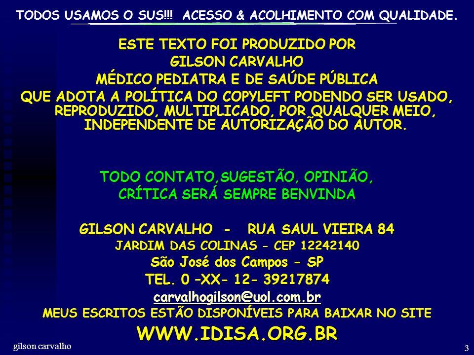 TODOS USAMOS O SUS!!! ACESSO & ACOLHIMENTO COM QUALIDADE. gilson carvalho 3 ESTE TEXTO FOI PRODUZIDO POR GILSON CARVALHO MÉDICO PEDIATRA E DE SAÚDE PÚ