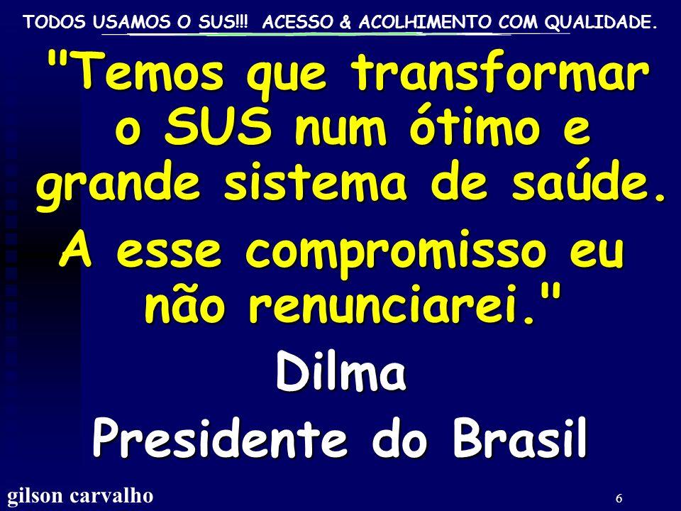 TODOS USAMOS O SUS!!! ACESSO & ACOLHIMENTO COM QUALIDADE. gilson carvalho 6