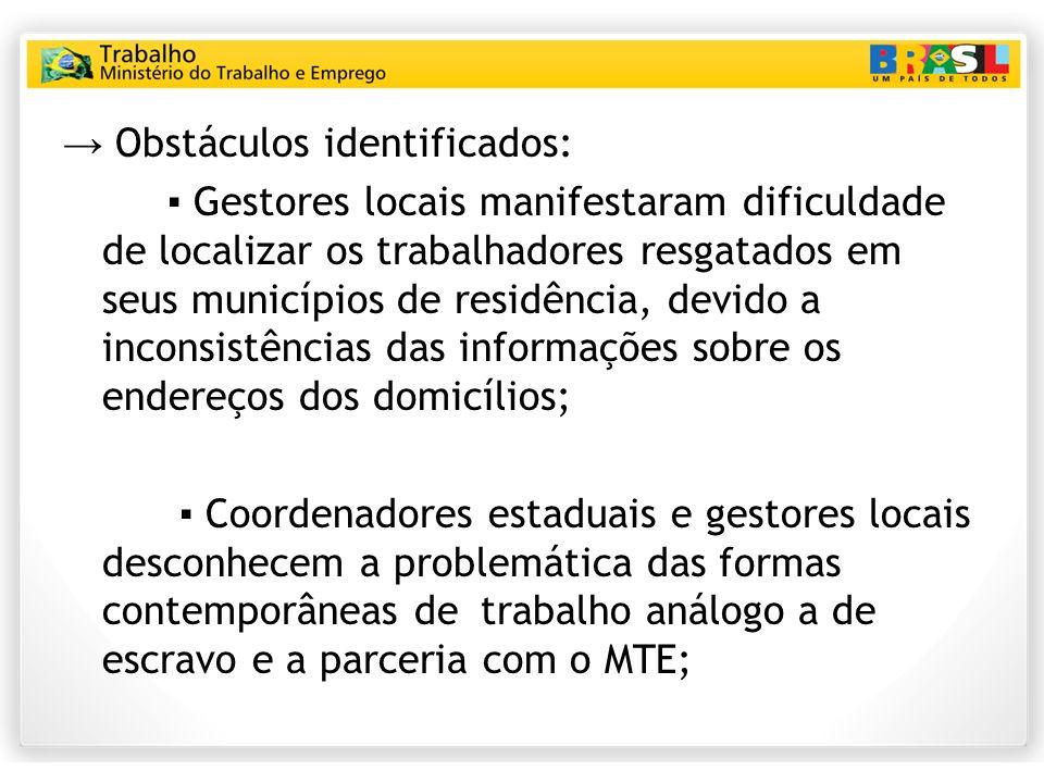 Obstáculos identificados: Gestores locais manifestaram dificuldade de localizar os trabalhadores resgatados em seus municípios de residência, devido a
