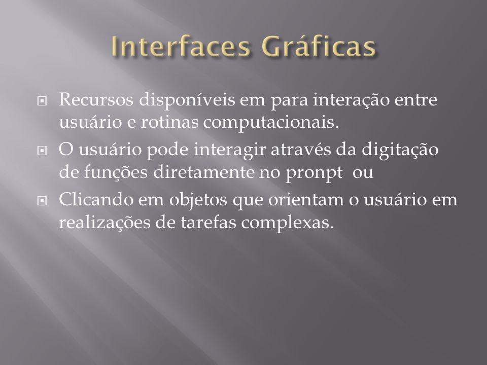 Recursos disponíveis em para interação entre usuário e rotinas computacionais. O usuário pode interagir através da digitação de funções diretamente no