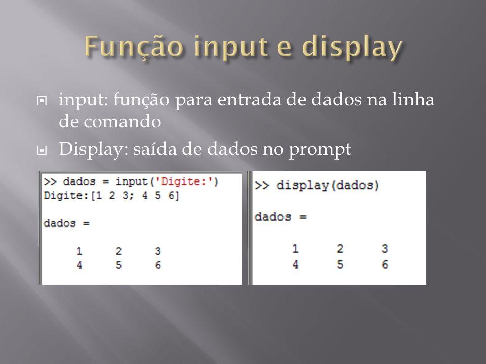 input: função para entrada de dados na linha de comando Display: saída de dados no prompt