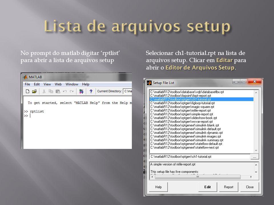 No prompt do matlab digitar rptlist para abrir a lista de arquivos setup