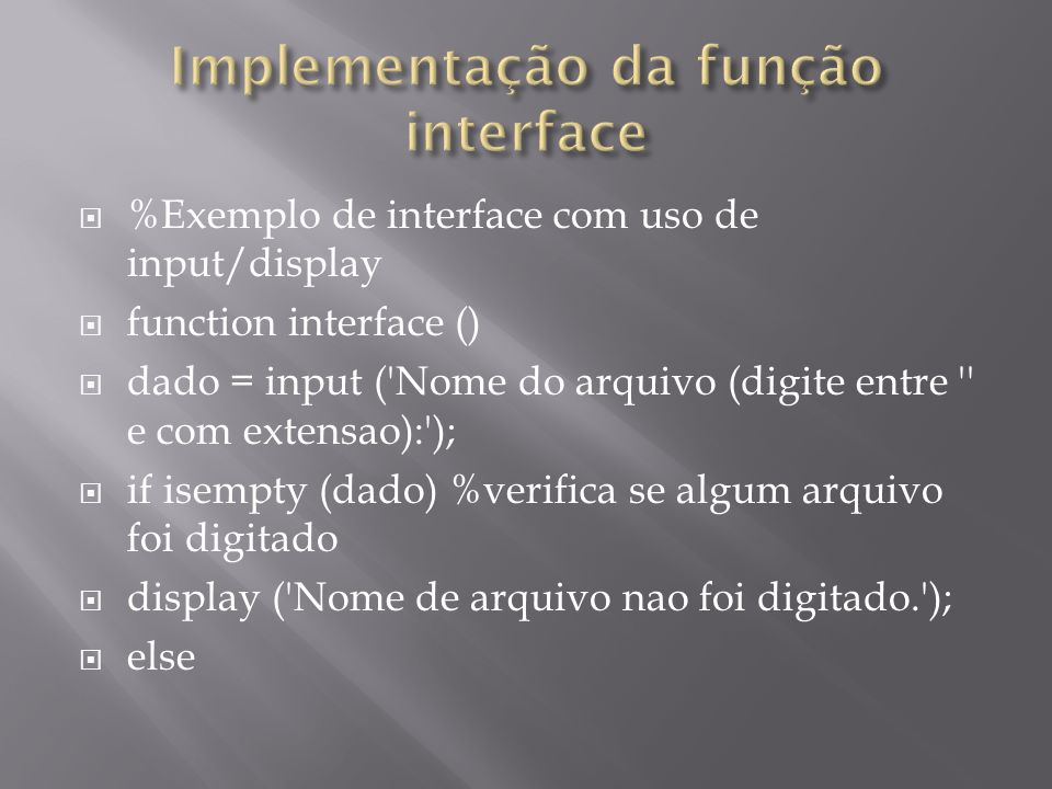 %Exemplo de interface com uso de input/display function interface () dado = input ('Nome do arquivo (digite entre '' e com extensao):'); if isempty (d