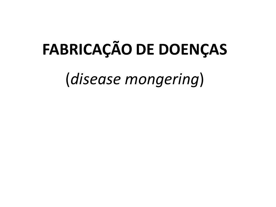 FABRICAÇÃO DE DOENÇAS (disease mongering)