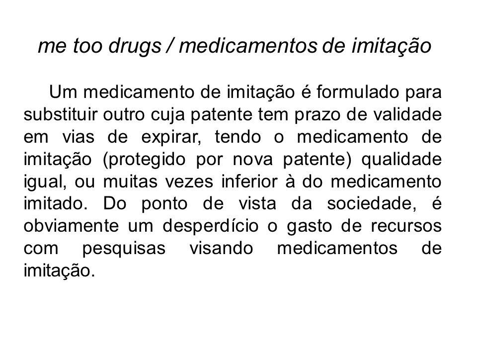 me too drugs / medicamentos de imitação Um medicamento de imitação é formulado para substituir outro cuja patente tem prazo de validade em vias de exp
