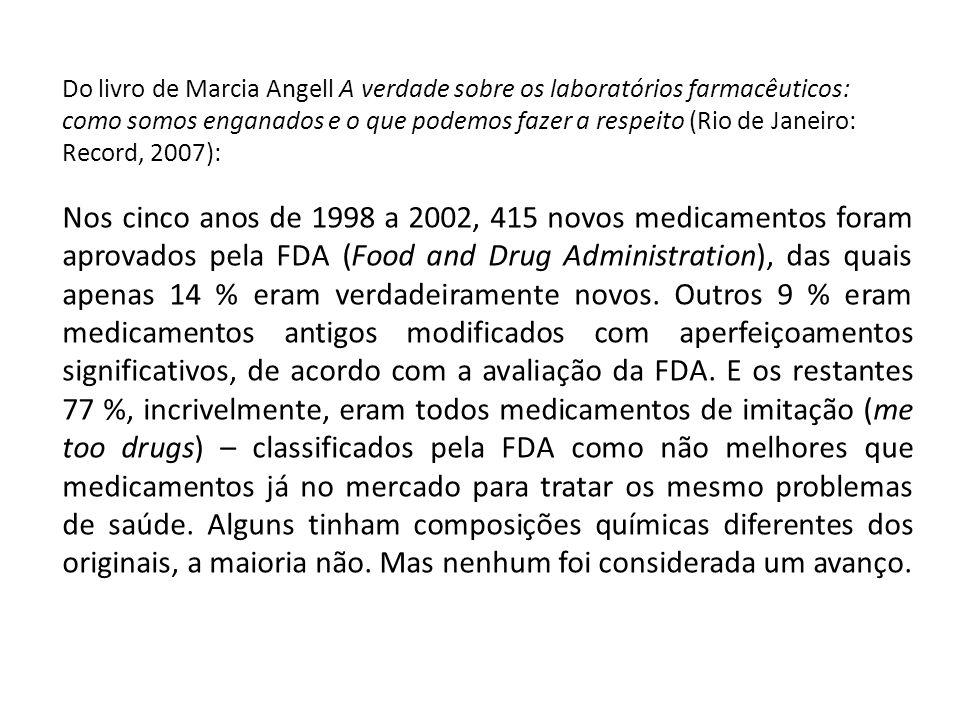 Do livro de Marcia Angell A verdade sobre os laboratórios farmacêuticos: como somos enganados e o que podemos fazer a respeito (Rio de Janeiro: Record