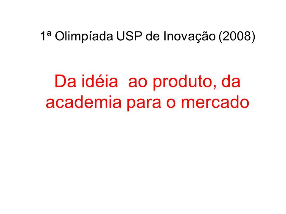 1ª Olimpíada USP de Inovação (2008) Da idéia ao produto, da academia para o mercado
