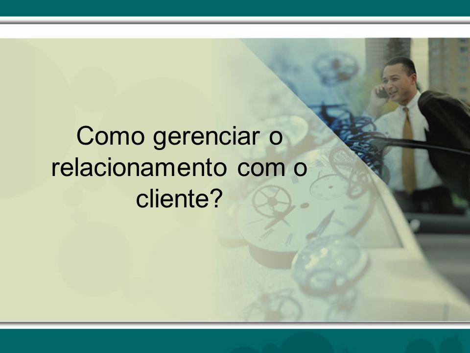 Como gerenciar o relacionamento com o cliente?