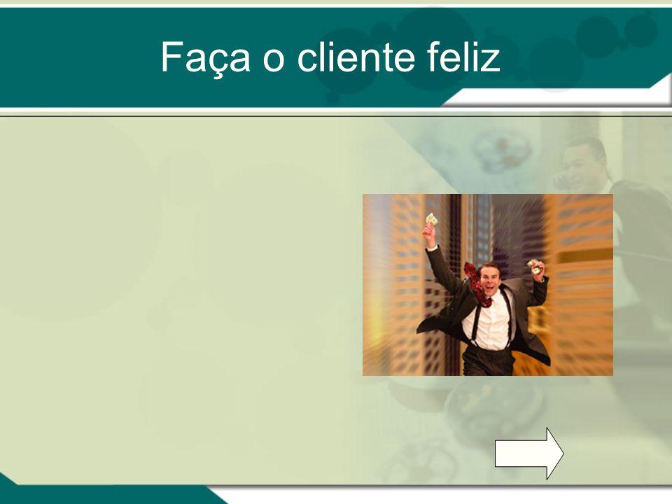 Faça o cliente feliz