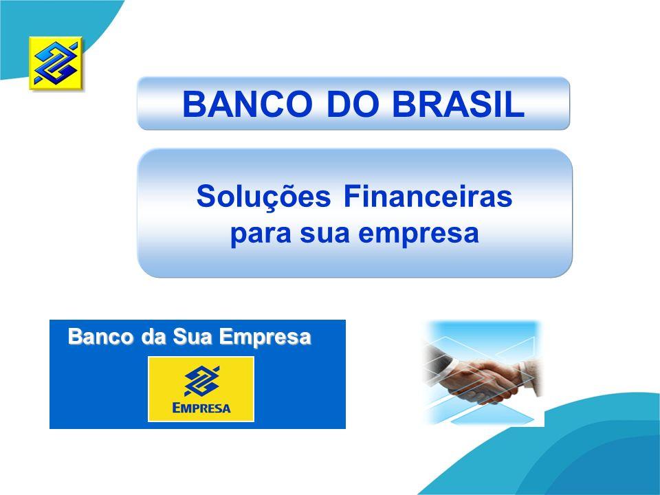 BANCO DO BRASIL Soluções Financeiras para sua empresa Banco da Sua Empresa