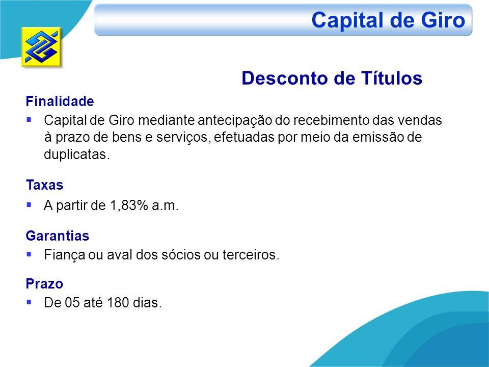 Desconto de Títulos Finalidade Capital de Giro mediante antecipação do recebimento das vendas à prazo de bens e serviços, efetuadas por meio da emissã