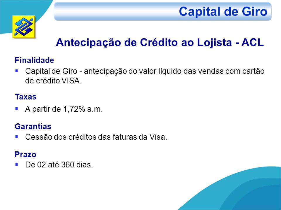 Antecipação de Crédito ao Lojista - ACL Finalidade Capital de Giro - antecipação do valor líquido das vendas com cartão de crédito VISA. Taxas A parti