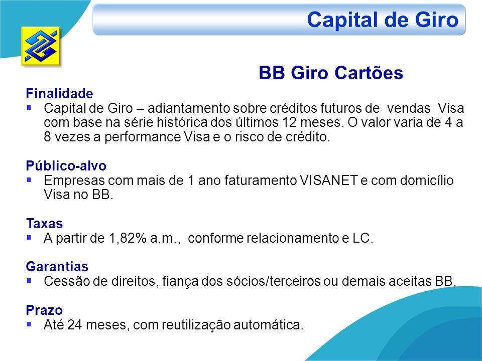 BB Giro Cartões Finalidade Capital de Giro – adiantamento sobre créditos futuros de vendas Visa com base na série histórica dos últimos 12 meses. O va