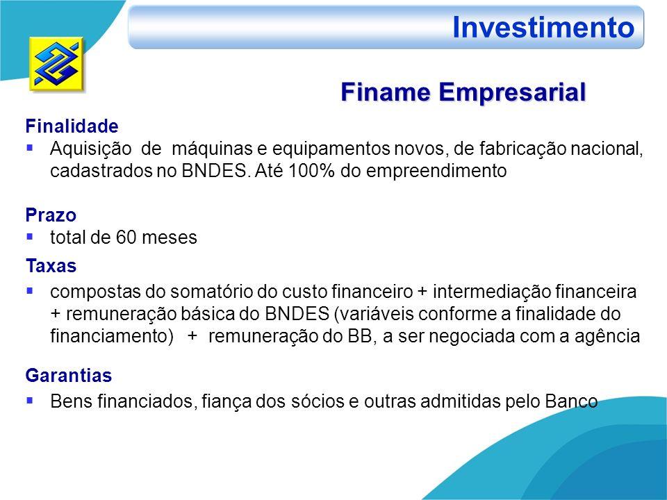 Finame Empresarial Finalidade Aquisição de máquinas e equipamentos novos, de fabricação nacional, cadastrados no BNDES. Até 100% do empreendimento Pra