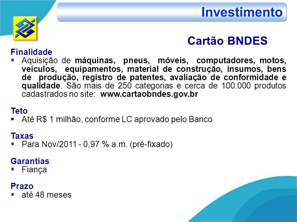Cartão BNDES Finalidade Aquisição de máquinas, pneus, móveis, computadores, motos, veículos, equipamentos, material de construção, insumos, bens de pr