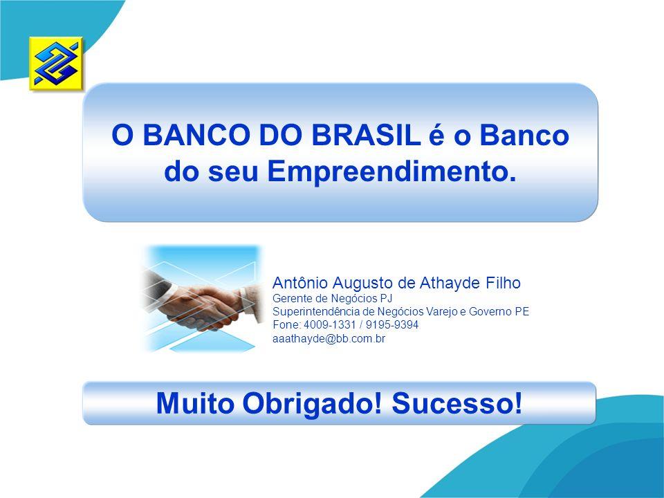 Muito Obrigado! Sucesso! O BANCO DO BRASIL é o Banco do seu Empreendimento. Antônio Augusto de Athayde Filho Gerente de Negócios PJ Superintendência d