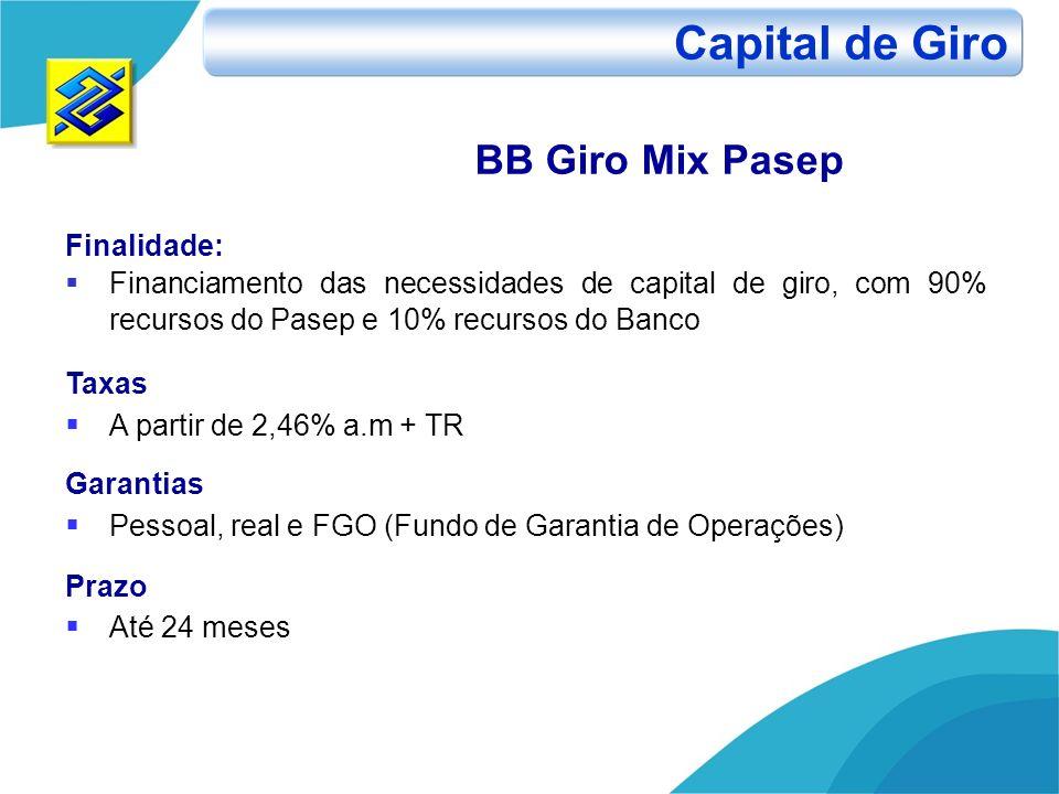 Finalidade: Financiamento das necessidades de capital de giro, com 90% recursos do Pasep e 10% recursos do Banco Taxas A partir de 2,46% a.m + TR Gara