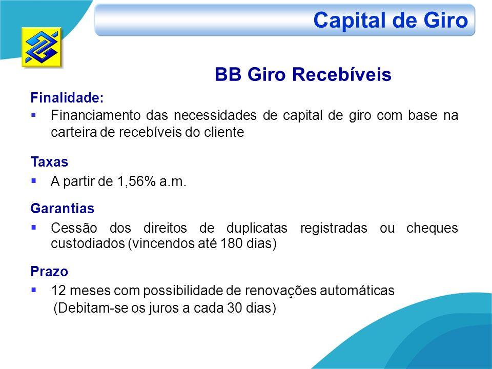 Finalidade: Financiamento das necessidades de capital de giro com base na carteira de recebíveis do cliente Taxas A partir de 1,56% a.m. Garantias Ces