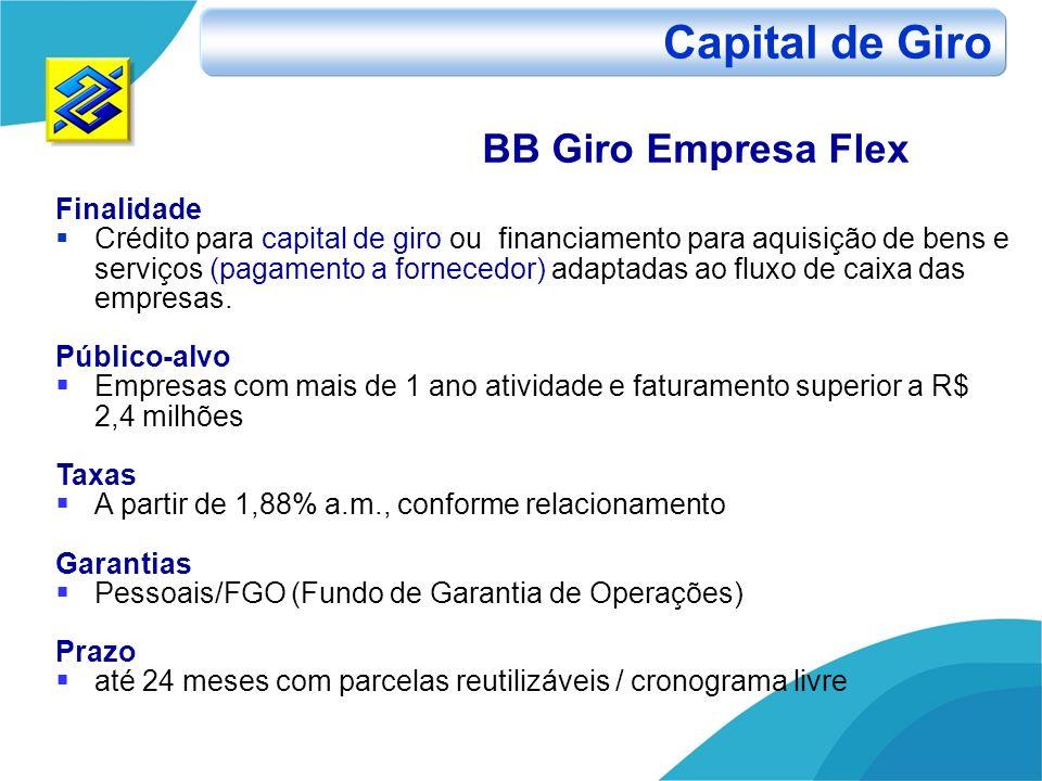 BB Giro Empresa Flex Finalidade Crédito para capital de giro ou financiamento para aquisição de bens e serviços (pagamento a fornecedor) adaptadas ao