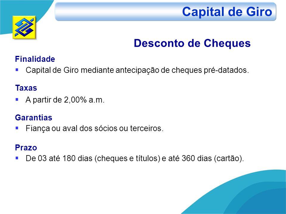 Desconto de Cheques Finalidade Capital de Giro mediante antecipação de cheques pré-datados. Taxas A partir de 2,00% a.m. Garantias Fiança ou aval dos