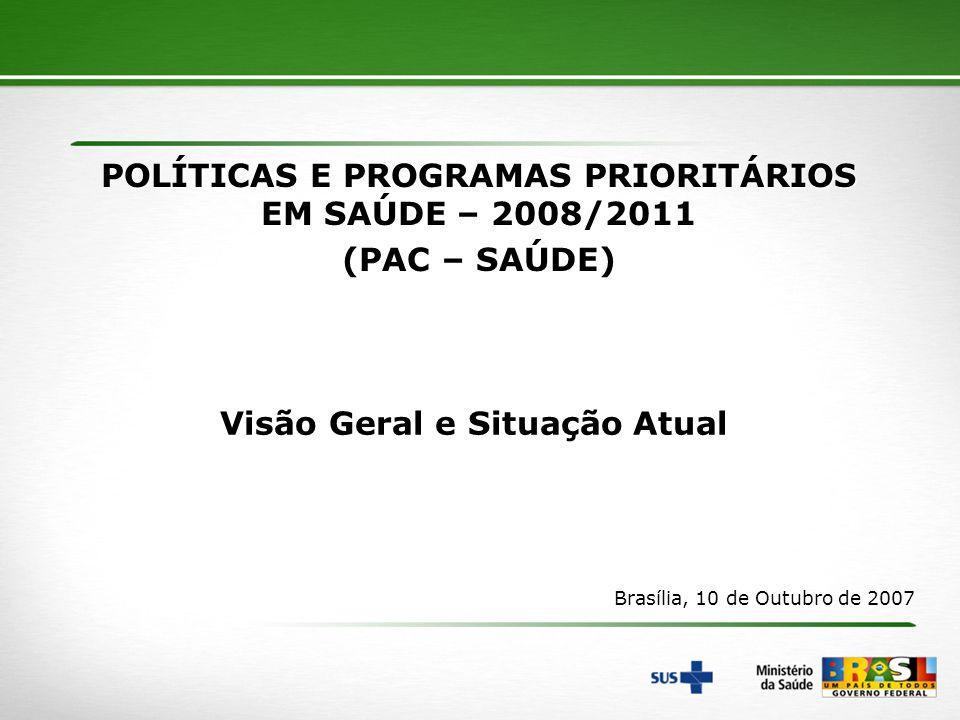 1 POLÍTICAS E PROGRAMAS PRIORITÁRIOS EM SAÚDE – 2008/2011 (PAC – SAÚDE) Visão Geral e Situação Atual Brasília, 10 de Outubro de 2007