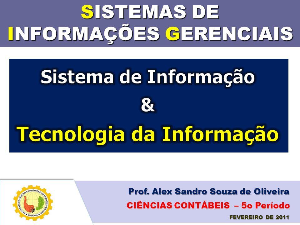 SISTEMAS DE INFORMAÇÕES GERENCIAIS Prof. Alex Sandro Souza de Oliveira FEVEREIRO DE 2011 CIÊNCIAS CONTÁBEIS – 5o Período