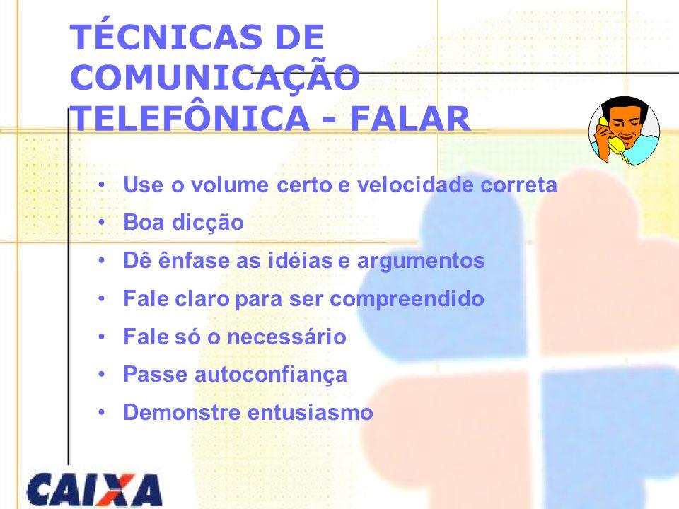 TÉCNICAS DE COMUNICAÇÃO TELEFÔNICA - FALAR Use o volume certo e velocidade correta Boa dicção Dê ênfase as idéias e argumentos Fale claro para ser com