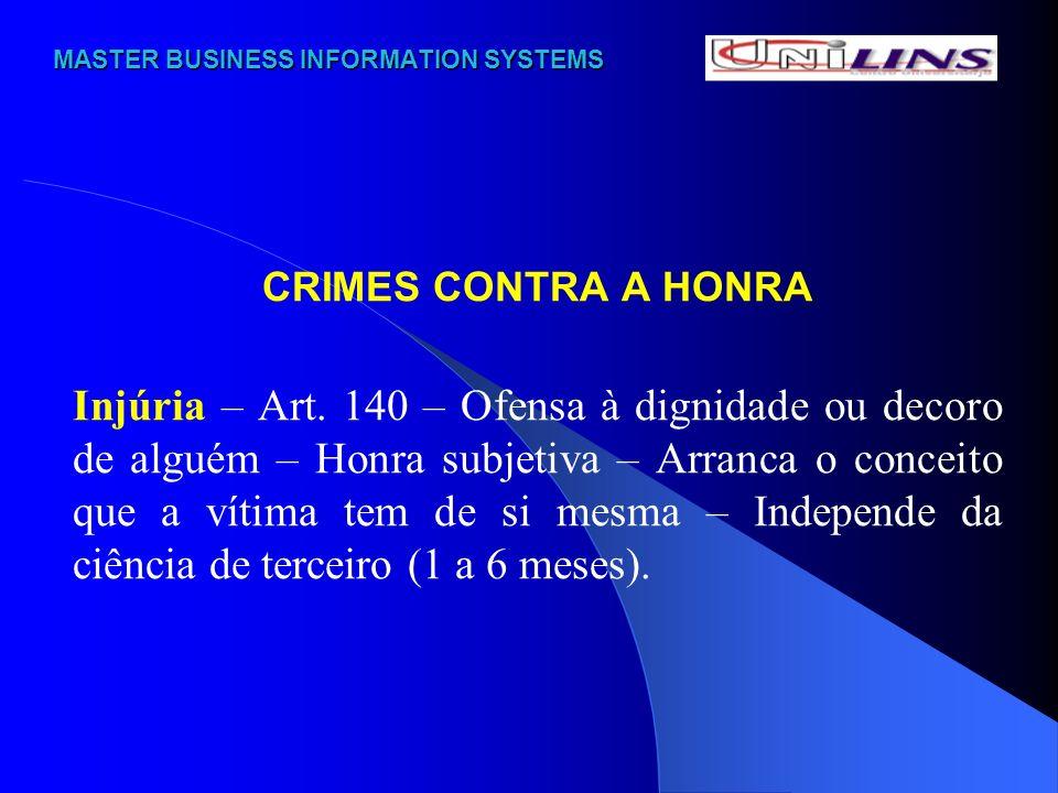 MASTER BUSINESS INFORMATION SYSTEMS MASTER BUSINESS INFORMATION SYSTEMS CRIMES CONTRA A HONRA Injúria – Art. 140 – Ofensa à dignidade ou decoro de alg