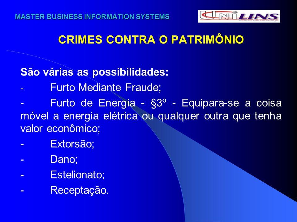 MASTER BUSINESS INFORMATION SYSTEMS MASTER BUSINESS INFORMATION SYSTEMS CRIMES CONTRA O PATRIMÔNIO São várias as possibilidades: - Furto Mediante Frau